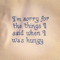 "X Stitching - Subversive cross stitch ""I'm sorry for the things I said when I was hungry."" For Rhys' room Blackwork Embroidery, Cross Stitch Embroidery, Embroidery Patterns, Cross Stitch Patterns, Cross Stitch Love, Modern Cross Stitch, Snitches Get Stitches, Thanksgiving Quotes, Crochet Cross"