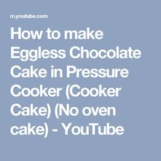 How to make Eggless Chocolate Cake in Pressure Cooker (Cooker Cake) (No oven cake) Cooker Cake, Eggless Chocolate Cake, Cake Youtube, You Gave Up, No Bake Cake, Cooking Time, Microwave, Oven, Joy