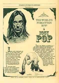 Iggy Pop is someone I really love. His music rocks, growing up in a trailer park gave him such an interesting background.