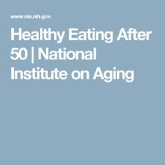 Healthy Eating After 50 | National Institute on Aging