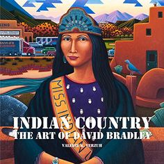 Indian Country: The Art of David Bradley by Valerie K. Verzuh