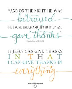 """For the Thursday of #PassionWeek: There are no words... the verse that chokes up and changes a life: """" 'And on the night He was BETRAYED... He broke bread & lifted it up & GAVE THANKS.' If Jesus can give thanks *in that*? I can give thanks in everything."""" [ ~ One Thousand Gifts, A Dare to Fully Right Where You Are #1000gifts"""