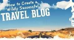 How to Create a Wildly Successful Travel Blog