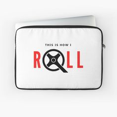 """""""That's How I Roll"""" Laptop Sleeve by wellsaidsir 