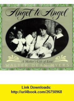 Angel to Angel A Mothers Gift of Love Walter Dean Myers , ISBN-10: 0060277211  ,  , ASIN: B000IOEM7A , tutorials , pdf , ebook , torrent , downloads , rapidshare , filesonic , hotfile , megaupload , fileserve