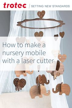 Step by step instruction for a wooden nursery mobile Trotec Laser, Acrylic Material, Step By Step Instructions, Cribs, Nursery, Laser Cutting, How To Make, Crib Mobiles, Filing Cabinets