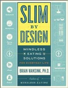 Slim by Design: Mindless Eating Solutions for Everyday Life: Brian Wansink: 9780062136527: Amazon.com: Books