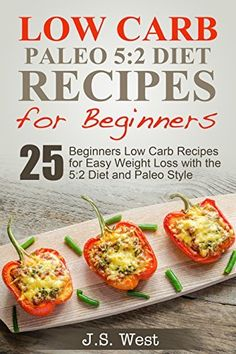Low Carb: Low Carb 5:2 Paleo Dieting for Beginners. 25 Beginners Low Carb Paleo Recipes for Easy Weight Loss with the 5:2 Diet and Paleo Style and Paleo ... Beginners, Paleo Diet Free Kindle Books) by J.S. West, http://www.amazon.com/dp/B00NZ8F3H4/ref=cm_sw_r_pi_dp_HoXJub08AQ6SP