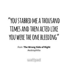 Read from the story The Wrong Side of Right by Aestrophilia (𝐞𝐫𝐢𝐜𝐚❀) with reads. you stabbed me a thousand times and th. Death Quotes, Me Quotes, Qoutes, Wattpad Quotes, Wattpad Stories, Blackbear Quotes, Pinoy Quotes, Feeling Broken Quotes, One Sided Love