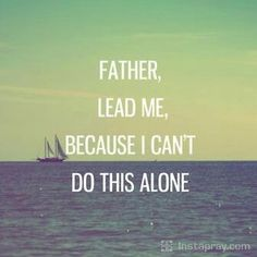Father lead me, because I cant do this alone quotes quote god life lessons inspiration Jesus Quotes About God, Quotes To Live By, Bible Quotes, Me Quotes, Alone Quotes, Lesson Quotes, Qoutes, Adonai Elohim, Great Quotes