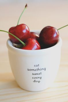 eat something sweet everyday.  cherries.