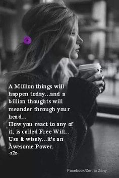 A repeat and a reminder.whatever happens today.you have the choice of how to react.and that is truly the gift of Free Will. Words Quotes, Wise Words, Me Quotes, Motivational Quotes, Inspirational Quotes, Sayings, Qoutes, Mystic Quotes, Motivational Thoughts