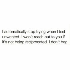 Don't think I'm going to beg. You don't want me in your life, I don't want you in mine. Real Talk Quotes, True Quotes, Quotes To Live By, Qoutes, Idgaf Quotes, Intp, Infj Infp, Mood Quotes, Relationship Quotes