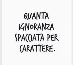 it Quanta ignoranza . Words Quotes, Love Quotes, Funny Quotes, Sayings, Most Beautiful Words, Quotes About Everything, True Stories, Cool Words, Sentences