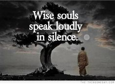 Wise souls speak loudly in silence - TheThingsWeSay