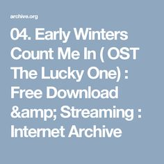 04. Early Winters Count Me In ( OST The Lucky One) : Free Download & Streaming : Internet Archive