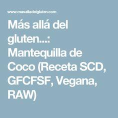 Más allá del gluten...: Mantequilla de Coco (Receta SCD, GFCFSF, Vegana, RAW)