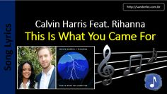 Calvin Harris Ft. Rihanna - This Is What You Came | Song Lyrics - Letras Musica - Songtext - Testo Canzone - 歌曲歌词 | Song Lyrics - Letras Musica - Songtext - Testo Canzone - Paroles Musique - 歌曲歌词 - песни Текст