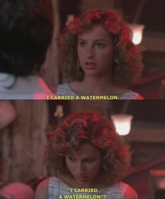 I carried a watermelon- Dirty Dancing
