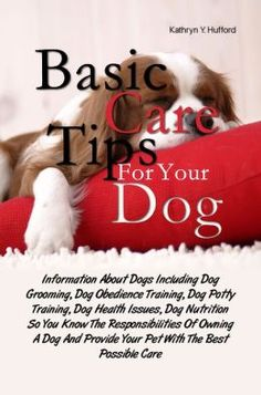 Basic Care Tips For Your Dog: Information About Dogs Including Dog ...