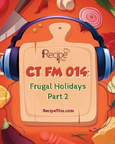 In our 14th cooking tips podcast we are talking about frugal holidays psrt 2 where we continue to show you how we saved money on our holiday food but still had a great time.