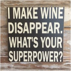 A personal favorite from my Etsy shop https://www.etsy.com/listing/454379514/i-make-wine-disappear-whats-your