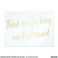"Modern Gold ""Thank you for being my bridesmaid"""