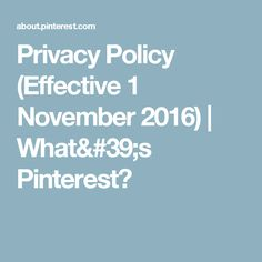 Privacy Policy (Effective 1 November 2016) | What's Pinterest?