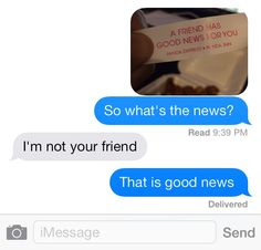 A friend has good news for you