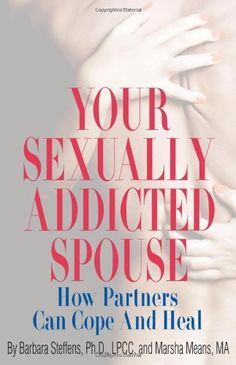 Your Sexually Addicted Spouse: How Partners Can Cope and Heal by Barbara Steffens et al., http://www.amazon.com/dp/0882823094/ref=cm_sw_r_pi_dp_y6C-ub00BSZVA