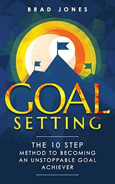 Goal Setting: The 10 Step Method To Becoming An Unstoppable Goal Achiever (Goals, Habits, Goal Setting) by Brad Jones http://www.amazon.com/dp/B01CIQD6K4/ref=cm_sw_r_pi_dp_71T6wb1FGW1B5