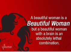 A beautiful woman is a beautiful woman but a beautiful woman with a brain is an absolutely lethal  combination. #gurlyquotes #Women #Womenquotes #Yllume
