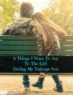 My teenage son has started dating and there are a few things I'd like to say to the girl he's dating!
