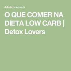 O QUE COMER NA DIETA LOW CARB | Detox Lovers