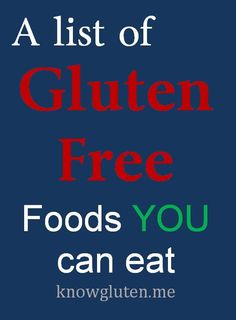 A List of Gluten Free Foods YOU Can Eat Click HERE for a printable list to take shopping or put on the fridge. All Fruit - for example: apples oranges grapes bananas grapefruit mangoes canned peach...