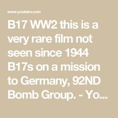 B17 WW2 this is a very rare film not seen since 1944 B17s  on a mission to Germany, 92ND Bomb Group. - YouTube