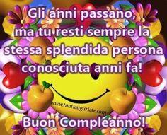 Gli anni passano, ma tu resti sempre la stessa Emoticon, Congratulations, Birthdays, Happy Birthday, Humor, Smiley, Funny, Spring, Bead