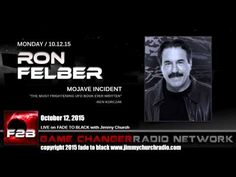 Ep. 337 FADE to BLACK Jimmy Church w/ Ron Felber, the Mojave Incident, L... Published on Oct 19, 2015 Ron Felber, author of the Mojave Incident joins us for the first time to talk about the real-life story about Tom and Elise Gifford. The Giffords went camping in the Mojave desert in 1989 when they were contacted by several ETs...communicated and then eventually were abducted...the entire event is covered on this show...the aftermath with family, friends and the writing of the book.