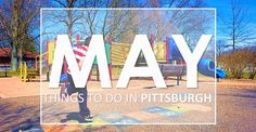 Things to do in Pittsburgh in May ‹ Play Pittsburgh