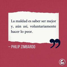 """""""La maldad es saber ser mejor y, aún así, voluntariamente hacer lo peor."""" - Philip Zimbardo."""