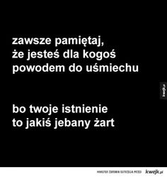 Powód do uśmiechu True Quotes, Best Quotes, Motivational Quotes, Polish Memes, I Am Sad, Wtf Funny, Really Funny, Sentences, Quotations