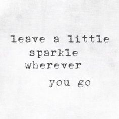 Leave a little sparkle wherever you go. #wisdom #affirmations