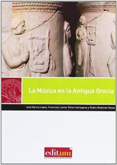 La música en la antigua Grecia / José García López, Francisco Javier Pérez Cartagena, Pedro Redondo Reyes - Murcia : Universidad de Murcia, Servicio de Publicaciones, 2012