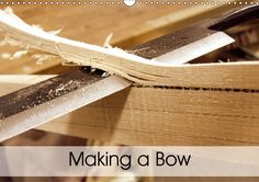 Making a Bow (2017 Landscape) Impressions of Bow Making (Birthday calendar, 14 pages) ... In old times bowyer was a well-esteemed profession. Today it is above all a popular hobby. Shooting with a self-made bow is a fantastic feeling. The impressions in this calendar indicate how much manual work is put into making a bow.