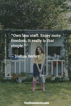 "Tiny House Quote: ""Own less stuff. Enjoy more freedom. It really is that simple."" - Joshua Becker"