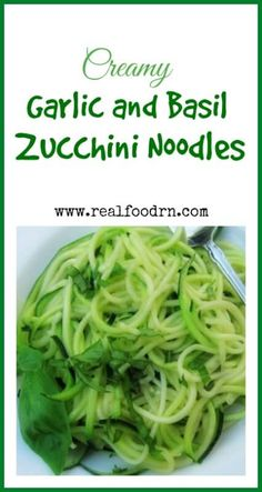 """Creamy Garlic and Basil Zucchini Noodles. Definitely the best and easiest way to get your kiddos eating vegetables. It takes minutes to make real vegetable """"pasta"""" for a quick and healthy meal! realfoodrn.com #zoodles #zucchininoodles"""