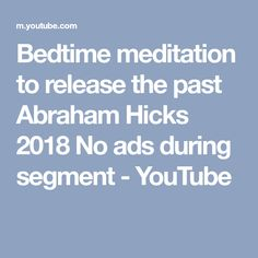 Bedtime meditation to release the past Abraham Hicks 2018 No ads during segment - YouTube