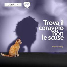 """""""Trova il coraggio...non le scusa!"""" Noi troviamo le parole…a voi non resta che decidere a chi dedicarle! #dilloconclendy #coraggio #quotes #citazioni #vita #aforismi #gatto #forza www.clendystore.it"""
