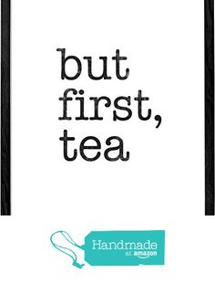 But first tea. Tea print by Latte DesignBut first, tea. Tea print by Latte Design. But first tea poster, but first tea sign, but first tea wall art, but first tea quote, tea present, tea gift from Latte Design https://www.amazon.co.uk/dp/B01LXF5EWE/ref=hnd_sw_r_pi_dp_bP6bzbNYHYD4H #handmadeatamazon