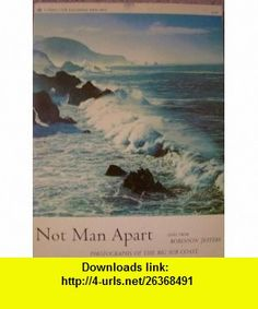 Not Man Apart Photographs of the Big Sur Coast Robinson Jeffers ,   ,  , ASIN: B0038VGK8E , tutorials , pdf , ebook , torrent , downloads , rapidshare , filesonic , hotfile , megaupload , fileserve